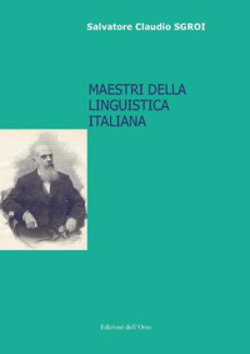 Maestri della linguistica italiana - Salvatore Claudio Sgroi |