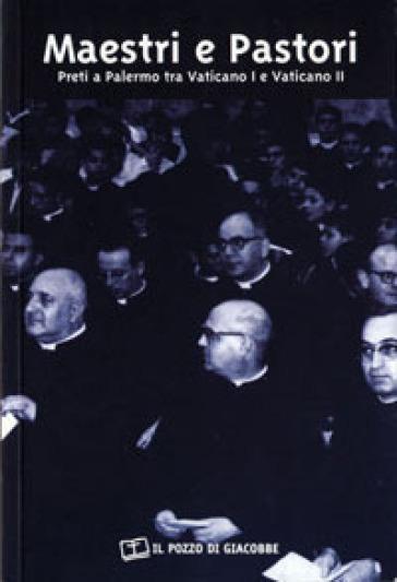 Maestri e pastori. Preti a Palermo tra Vaticano I e Vaticano II - M. Naro |