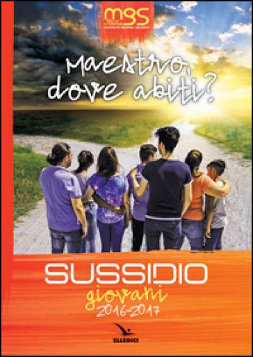 Maestro, dove abiti? Sussidio giovani 2016-2017 - Movimento Giovanile Salesiano Italia  