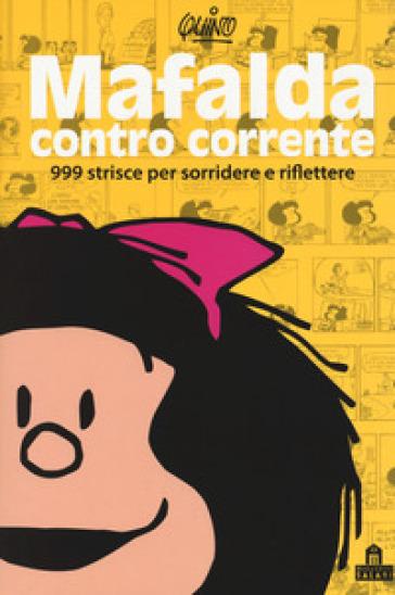 Mafalda controcorrente. 999 strisce per sorridere e riflettere - Quino | Thecosgala.com