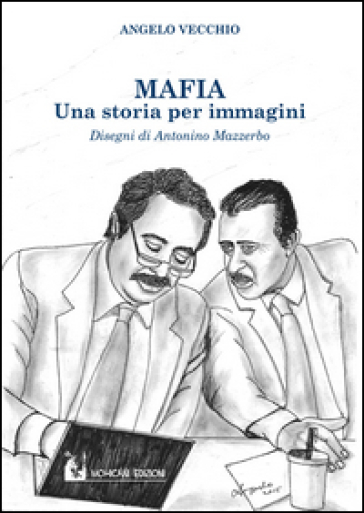 Mafia. Una storia per immagini - Angelo Vecchio |