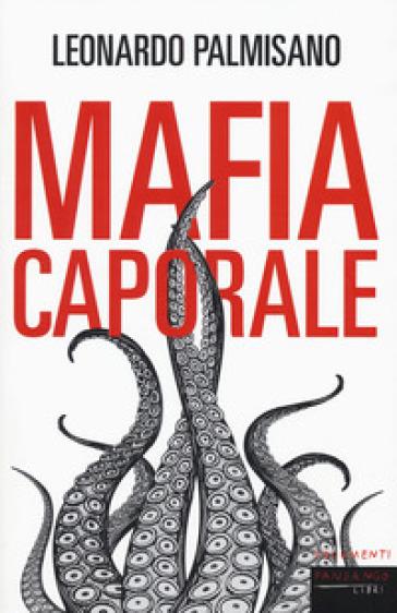 Mafia caporale - Leonardo Palmisano |
