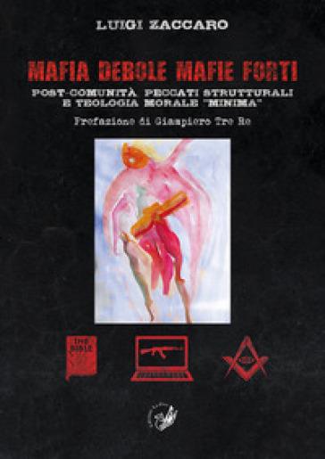 Mafia debole mafie forti. Post-comunità, peccati strutturali e teologia morale «minima» - Luigi Zaccaro  