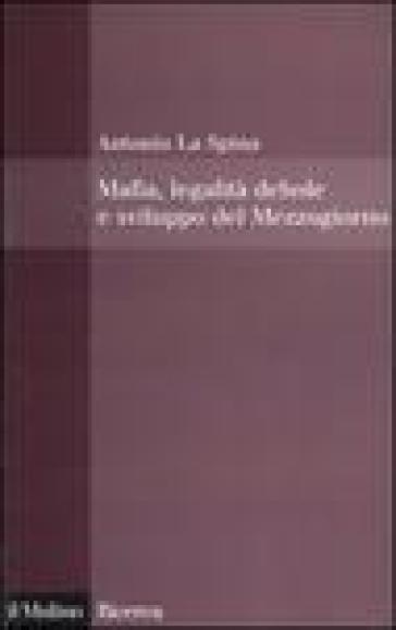 Mafia, legalità debole e sviluppo del Mezzogiorno - Antonio La Spina  