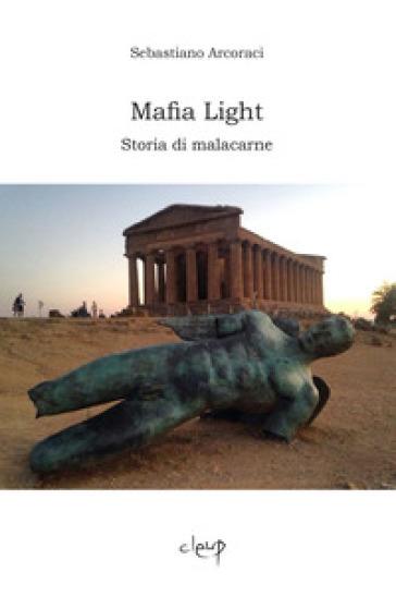 Mafia light. Storia di malacarne - Sebastiano Arcoraci | Kritjur.org