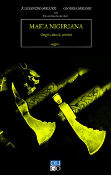 Mafia nigeriana. Origini, rituali, crimini - Alessandro Meluzzi |