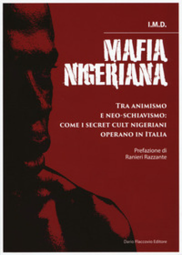 Mafia nigeriana. Tra animismo e neo-schiavismo: come i secret cult nigeriani operano in Italia - I.M.D. |