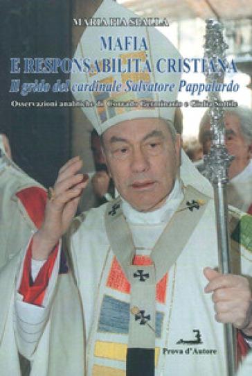 Mafia e responsabilità cristiana. Il grido del cardinale Salvatore Pappalardo - Maria Pia Spalla |