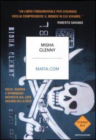Mafia.com. Soldi, guerra e spionaggio: inchiesta sul lato oscuro della rete - Misha Glenny | Thecosgala.com