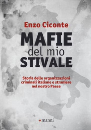 Mafie del mio stivale. Storia delle organizzazioni criminali italiane e straniere nel nostro Paese - Enzo Ciconte  