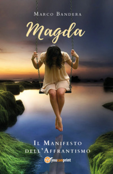 Magda. Il manifesto dell'affrantismo - Marco Bandera |
