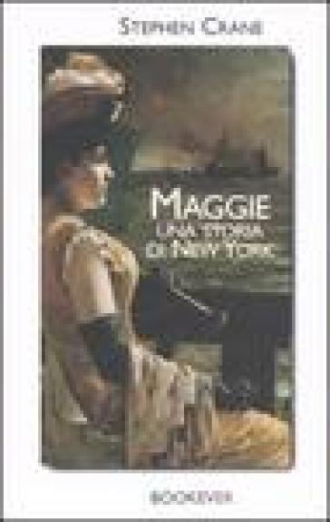 Maggie. Una storia di New York - Stephen Crane |