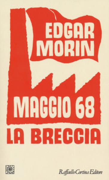 Maggio '68. La breccia - Edgar Morin |