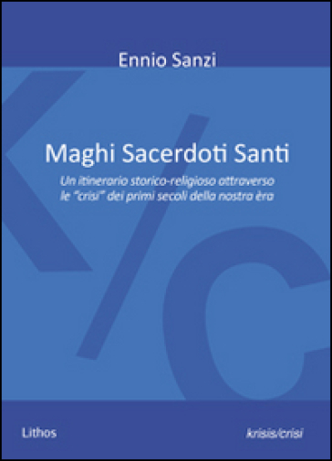 Maghi sacerdoti santi. Un itinerario storico-religioso attraverso le «crisi» dei primi secoli della nostra èra - Ennio Sanzi |