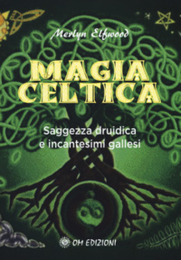Magia celtica. Saggezza druidica ed incantesimi gallesi - Merlyn Elfwood |