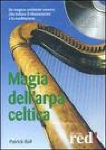 Magia dell'arpa celtica. Un magico ambiente sonoro che induce il rilassamento e la meditazione. CD Audio - Patrick Ball pdf epub