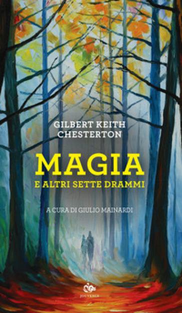 Magia e altri sette drammi - Gilbert Keith Chesterton | Jonathanterrington.com