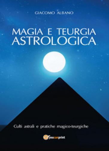 Magia e teurgia astrologica - Giacomo Albano | Jonathanterrington.com