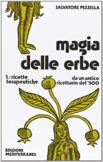 Magia delle erbe. 1.Ricette terapeutiche - Salvatore Pezzella | Rochesterscifianimecon.com