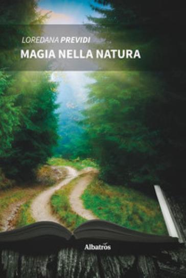 Magia nella natura - Loredana Previdi |