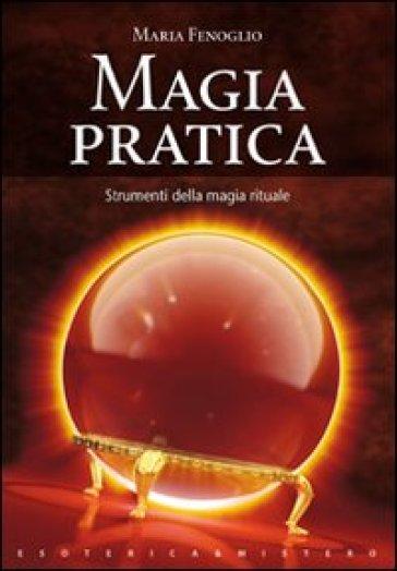 Magia pratica - Maria Fenoglio |