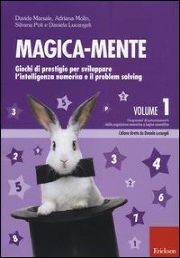 Magica-mente. 1.Giochi di prestigio per sviluppare l'intelligenza numerica e il problem solving