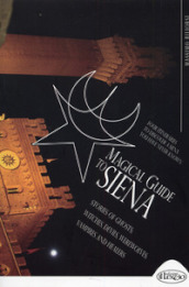 Magical guide to Siena. Stories of ghosts, witches, devils, werewolves, vampires and healers
