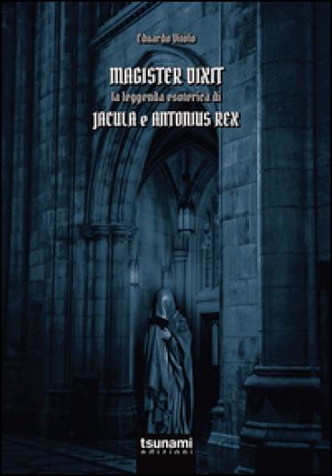 Magister dixit. La leggenda di Jacula e Antonius Rex - Eduardo Vitolo  