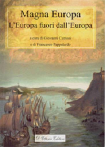 """""""Un atlante storico della """"Magna Europa"""": l'Europa fuori dall'Europa"""" di Domenico Bonvegna"""