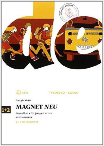 Magnet neu. Vol.1-2 Kursbuch. Per la Scuola media. Con e-book. Con espansione online - Giorgio Motta |