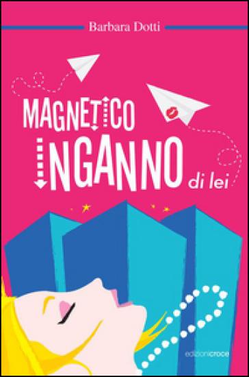 Magnetico inganno di lei - Barbara Dotti | Jonathanterrington.com