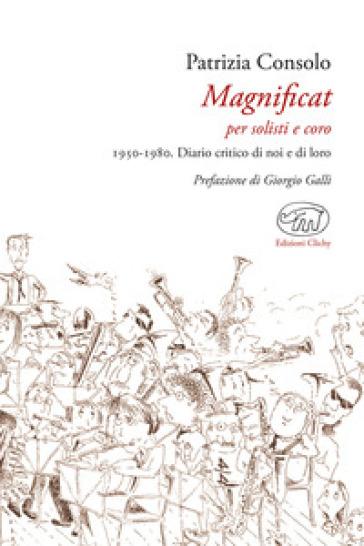 Magnificat per solisti e coro. 1950-1980. Diario critico di noi e di loro - Patrizia Consolo | Rochesterscifianimecon.com