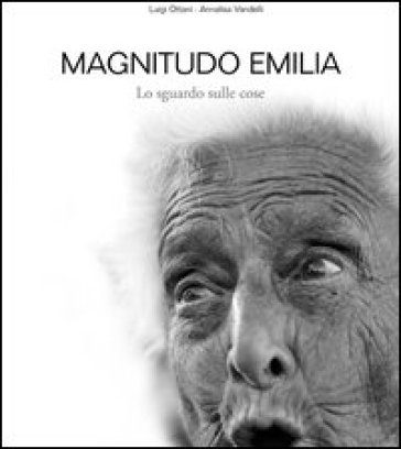 Magnitudo Emilia. Lo sguardo sulle cose - Luigi Ottani |