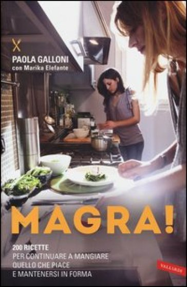 Magra! 200 ricette per continuare a mangiare quello che piace e mantenersi in forma - Paola Galloni | Rochesterscifianimecon.com