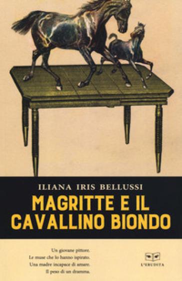 Magritte e il cavallino bianco - Iliana Iris Bellussi |