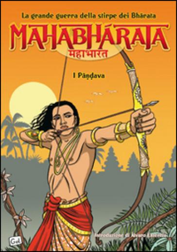 Mahabharata. La grande guerra della stirpe dei Bharata. I Pandava. 1. - Miguel A. Gomez | Rochesterscifianimecon.com