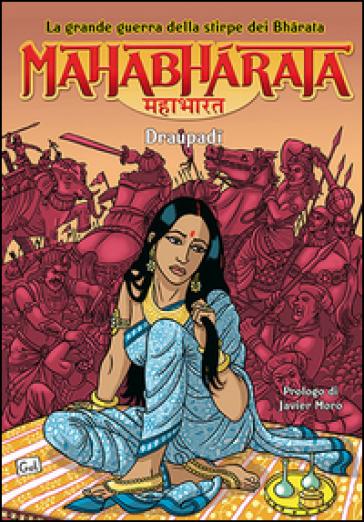 Mahabharata. La grande guerra della stirpe dei Bharata. I Draupadi. 2. - Miguel A. Gomez   Rochesterscifianimecon.com