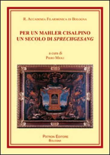 Per un Mahler cisalpino. Un secolo di Sprechgesang - P. Mioli |