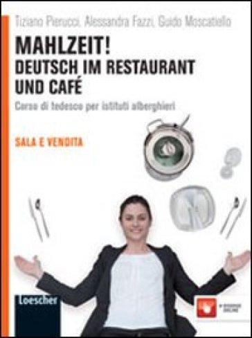 Mahlzeit! Deutsch im restaurant und café. Per gli Ist. alberghieri. Con espansione online - Tiziano Pierucci |