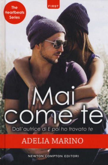 Mai come te. The heartbeats series - Adelia Marino |