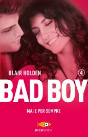 Mai e per sempre. Bad boy . 4.