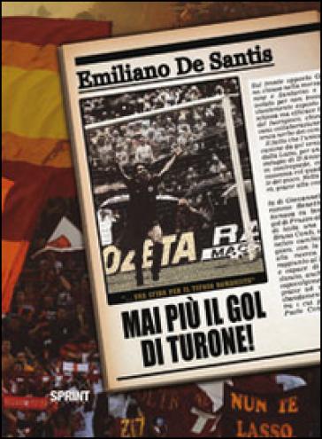 Mai più il goal di Turone! Una sfida per il tifoso romanista - Emiliano De Santis |