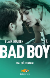 Mai più lontani. Bad boy. 3.