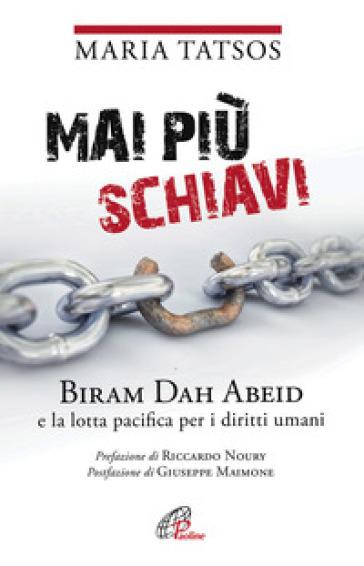 Mai più schiavi. Biram Dah Abeid e la lotta pacifica per i diritti umani - Maria Tatsos |