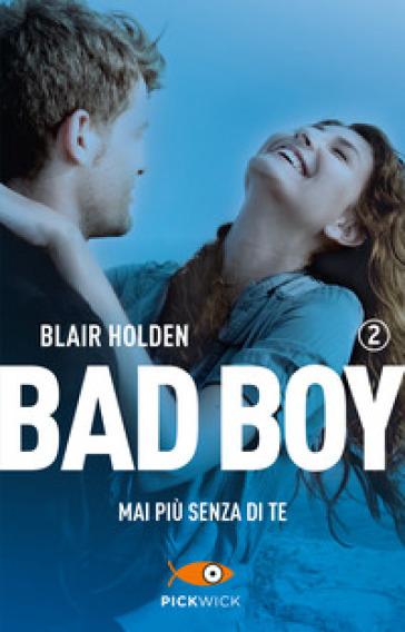 Mai più senza di te. Bad boy. 2. - Blair Holden pdf epub