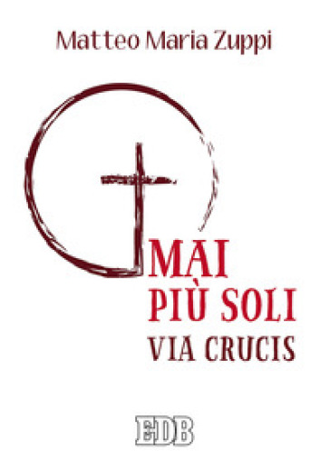 Mai più soli. Via Crucis - Matteo Maria Zuppi | Jonathanterrington.com