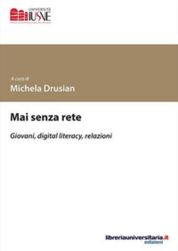 Mai senza rete. Giovani, digital literacy, relazioni - M. Drusian   Thecosgala.com