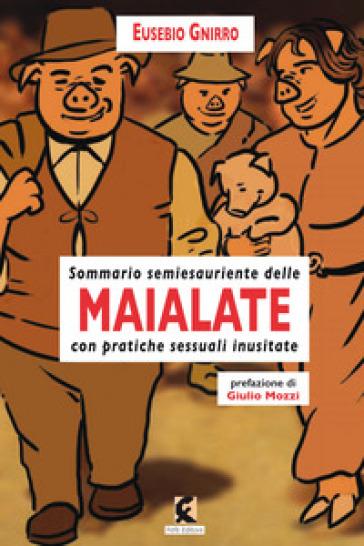 Maialate. Sommario semiesauriente delle maialate con pratiche sessuali inusistate - Eusebio Gnirro | Jonathanterrington.com