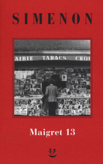 I Maigret: Maigret perde le staffe-Maigret e il fantasma-Maigret si difende-La pazienza di Maigret-Maigret e il caso Nahour. 13. - Georges Simenon  