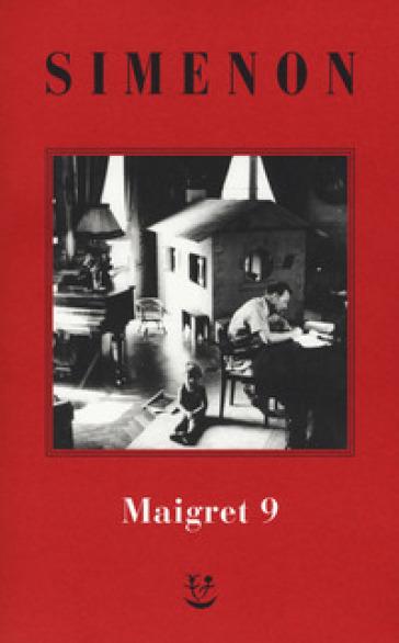 I Maigret: Maigret e l'uomo della panchina-Maigret ha paura-Maigret si sbaglia-Maigret a scuola-Maigret e la giovane morta. 9. - Georges Simenon  